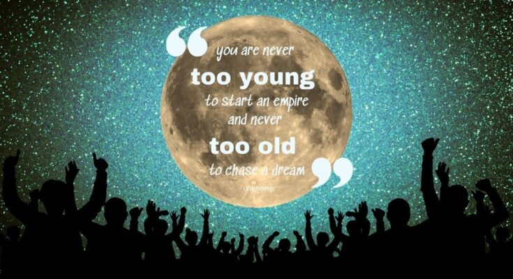 You are never too young or too old to be an entrepreneur